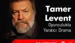 TAMER LEVENT ile Oyunculukta Yaratıcı Drama Atölyesi